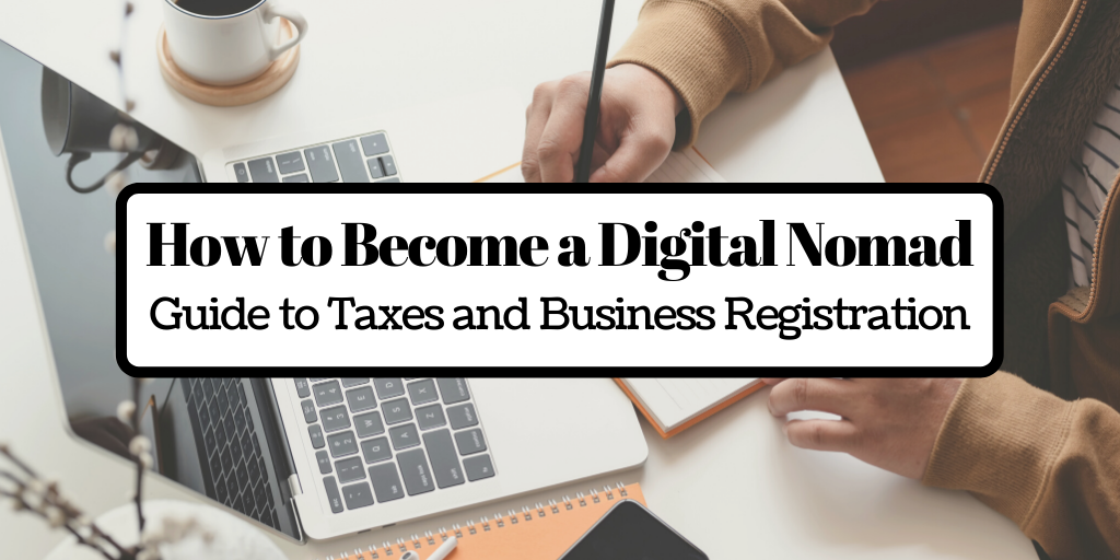 How to Become a Digital Nomad – Guide to Taxes and Business Registration
